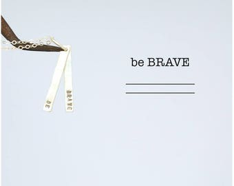BE BRAVE - empowerment handmade sterling silver quote necklace by Chocolate and Steel jewelry handcrafted hand stamped