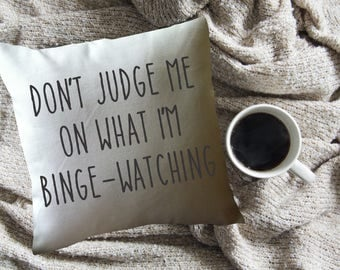funny throw pillow cover/ cushion cover/ don't judge me on what I'm bingewatching pillow/ dorm decor