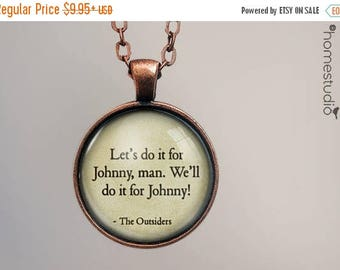 ON SALE - The Outsiders (Johnny) Quote jewelry. Necklace, Pendant or Keychain Key Ring. Perfect Gift Present. Glass dome metal charm by Home