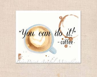 "Coffee says - you can do it!  Print - Art Print of original watercolor painting - 8"" x 10"""