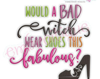 Would a Bad Witch Wear Shoes This Fabulous- Halloween  Embroidery design ~Instant Download -Digital Machine Embroidery Design