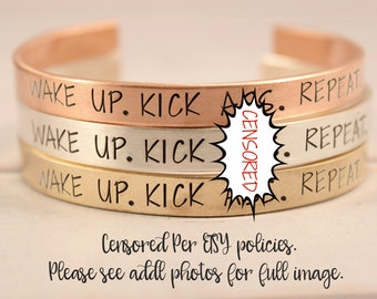 Wake Up.  Kick A**. Repeat. Cuff Bracelet - pure aluminum, copper, brass or sterling silver - stamped mantra bracelet - inspirational cuff