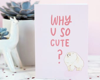 Why U So Cute? funny dog card, cute valentine's card, just because, illustrated dog card, art card, valentines card, Pomeranian