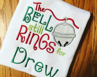 The Bell Still Rings for Christmas Shirt, Personalized Kids Christmas Shirt, Custom Machine Applique