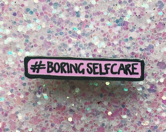 New #BORINGSELFCARE charity hard enamel pin
