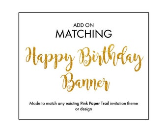 Printable Happy Birthday Banner Add-On To Match Any Party Invitation Theme or Design Printable Digital File
