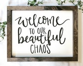 "Welcome to Our Beautiful Chaos, farmhouse style sign, 18""x14"""