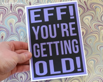 EFF! You're getting old!- Black card with Purple lettering - blank inside- Birthday card or even a great retirement card