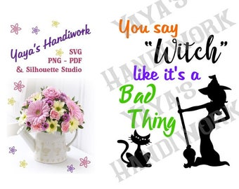 SVG - You say Witch like it's a bad thing - fun halloween saying - Digital file - INSTANT DOWNLOAD - svg, Silhouette studio,  png & pdf
