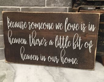 Because someone we love is in heaven, there's a little bit of heaven in my home -  rustic farmhouse handmade sign