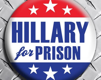 """HILLARY FOR PRISON! Anti CLinton Button Pin Badge 2.25"""" Lock Her Up! Political Democrat 2020! - Text Version"""
