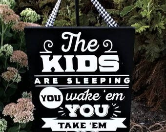 The kids are sleeping, you wake 'em you take 'em, Home Decor, wood sign, nap time door sign, baby sleepinh