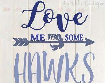 Love Me Some Hawks SVG, PNG, DXF files, instant download