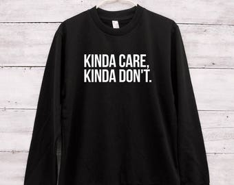 Kinda care kinda don't shirt cool shirt fashion funny shirts tumblr outfits teens gifts jumper long sleeve sweatshirt women shirt men shirt