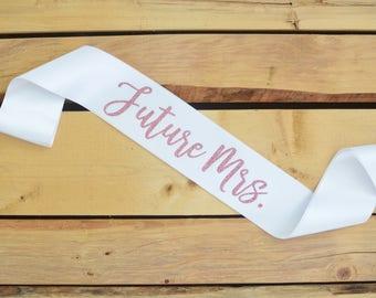 Future Mrs Sash, Bride Sash, Bachelorette Sash, Bride to Be Sash, Future Mrs, Wedding Sash, Custom Sash, Future Mrs Gift, Bride to Be Gift