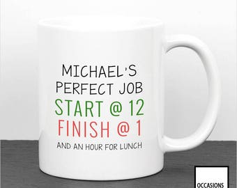 Add Name, Perfect Job, Start At 1, Finish At 2, And An Hour For Lunch, Funny Work Mug, Humour, Mug For The Office, Gift For Your Friend