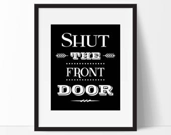 Funny Quote, Funny Art Print, Unique Wall Art, Typography, Shut The Front Door, Living Room Art, Funny Gift For Friend, Humorous Poster