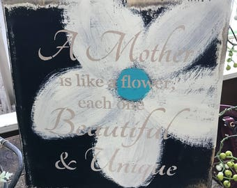 A Mother is like a Flower each one Beautiful & Unique Sign.