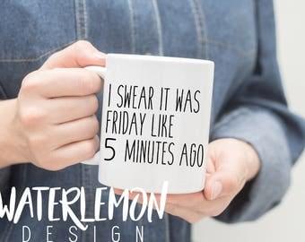 Friday 5 Minutes Ago, Coffee Tumbler, Coffee Lovers, Tea, Coffee Mug, Ceramic Mug, Funny Saying, Coffee Cup, Latte, Chrismtas Gifts