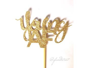 Young AF Cake Topper - Birthday Cake Topper, Cake Topper