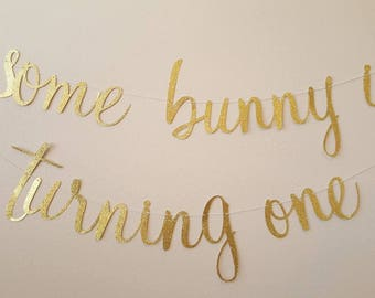 Bunny birthday banner,  some bunny is turning one,  gold glitter banner, first birthday
