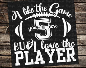 I Like the Game, but I Love the Player Custom SVG, JPG, PNG or Studio.3 File for Silhouette, Cameo, Cricut, Football, Player Number