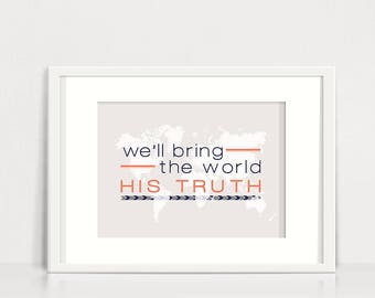 We'll Bring the World His Truth  | Coral 10x8 Print | Instant Digital Download