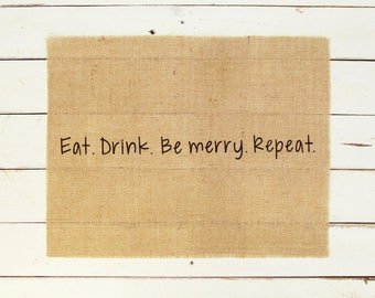 Set of 4 Burlap Placemats, Eat Drink Be merry Repeat Place mats