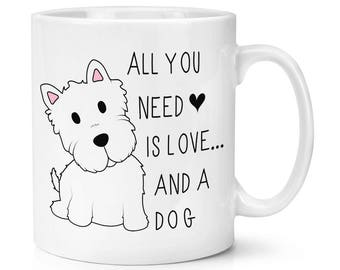 All You Need Is Love And A Dog 10oz Mug Cup