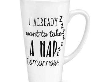 I Already Want To Take A Nap Tomorrow 17oz Large Latte Mug Cup
