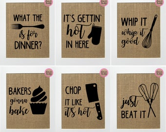 You pick 2 --- Funny Kitchen Burlap Signs - Just beat it, Whip it, Chop it like its hot, Dinner, its getting hot, Fun (towel similar) signs