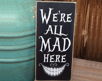 "We're All Mad Here, Alice in Wonderland Sign 12"" x 5.5""  Wooden Sign Wood Plaque"