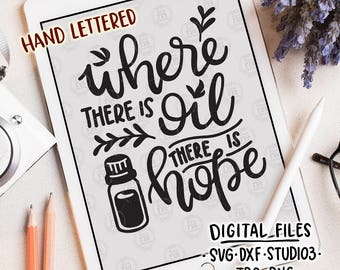 Where there is oil, hope positive essential oils quote digital files, SVG, DXF, studio3, jpg, png for cricut, silhouette cameo, printable