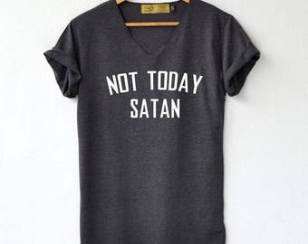 Not Today Satan Shirt - Nope not Today Shirt - Graphic Tee High Quality Graphic T-Shirts Unisex