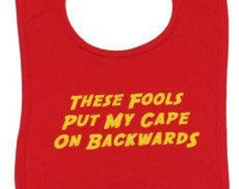 Superhero Funny Baby Bib – These Fools Put My Cape On Backwards / Novelty Baby Bib / Baby Gift Boys or Girls