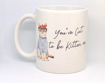 You've cat to be kitten me mug/ don't stress meowt mug/ funny mug