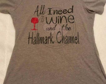 All I need is wine and Hallmark Channel  shirt, All I need is beer and the Hallmark Channel, Movie, Wine party