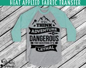 IRON ON v148 If You think Adventure is Dangerous try Routine it's Lethal Transfer *Color Choice in Notes or BLACK Vinyl 113 Color Options