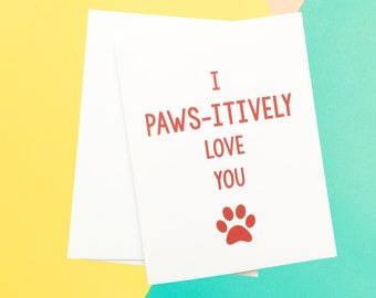 I Pawsitively Love You Card, Valentine's Day Card, Valentine's Day Card for Her, Valentine's Day Card for Him