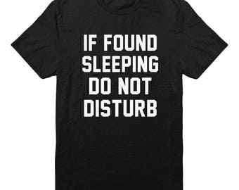 If Found Sleeping Do Not Disturb Shirt Quote Funny Tshirt Tumblr Graphic Shirt Teen gifts Shirt Fashion Shirt Unisex Tshirt Men Tshirt Women