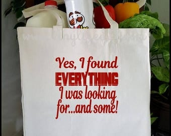 Yes, I Found Everything I Was Looking For And Some! - Canvas Tote Bag, Grocery Bag, Shopping Bag