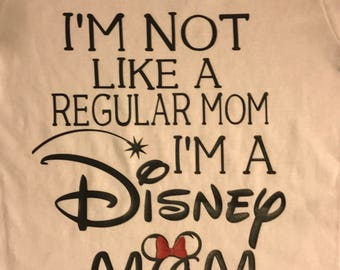 I'm Not a Regular Mom I'm a Disney Mom Shirt