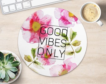 Good Vibes Only Mouse Pad Flower Quote Mouse Mat Round Mouse Pad Fabric MouseMat Her Gift MousePad Floral Mouse Mat Desk Office Supplies