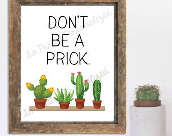 """Cactus Printable Print - """"Don't Be A Prick"""" - Instant Download"""