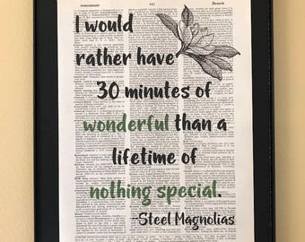 I would rather have 30 minutes of wonderful than a lifetime of nothing special; Steel Magnolias; Dictionary Print; Page Art;
