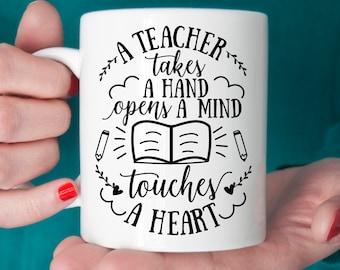Teacher Coffee Mug - Make a Great Teacher Gift - A Teacher Takes a Hand Opens a Minds Touches a Heart Coffee Mug