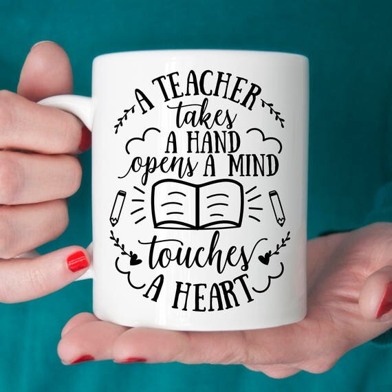 Teacher Coffee Mug - Make a Great Teacher Gift - A Teacher Takes a Hand Opens a Minds Touches a Heart Coffee Mug