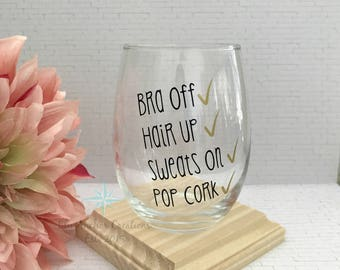 Funny Wine Glass, Bra Off Hair Up Sweats On Pop Cork Wine Glass, Custom Wine Glass, Gift For Her, Mothers Day Gift, Funny Wine Saying