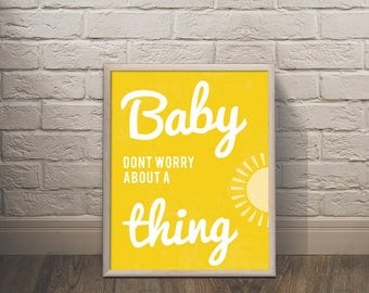 Baby don't worry about a think- Every little thing is gonna be alright print, yellow happy encouraging print
