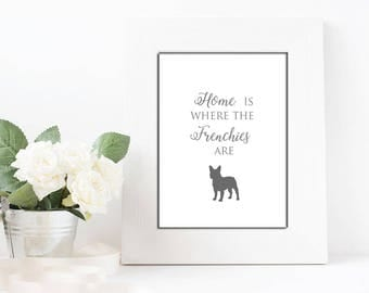 Home is where the Frenchie is - Dog lovers gift - Wall art - Home decor Dog print